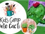 Cute Cacti Kids Camp - 7/29/20