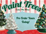 Paint Trees - Pre Order Christmas Trees by October 31, 2017