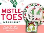 Mistletoes Workshop!