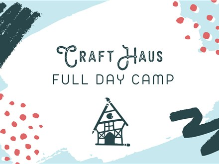 Craft Haus Full Day Camp: 9am to 4pm