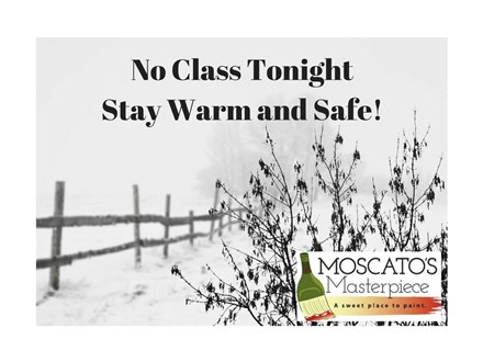 CLASS CANCELLED TONIGHT - STAY SAFE & WARM