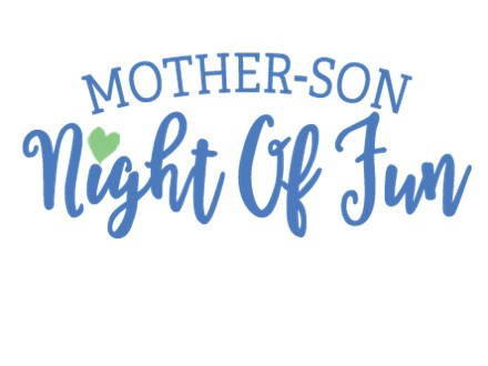 Mother - Son Night: Saturday, February 22nd, 6:00-8:00PM