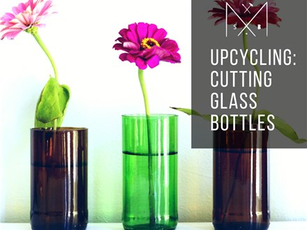Upcycling: Cutting Glass Bottles
