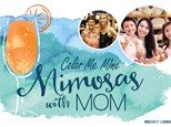 Mimosas with Mom! Sunday, May 9th 2021