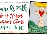 March 25th He is Risen Canvas Class