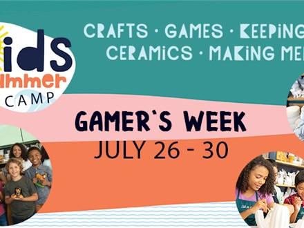 SUMMER CAMP: GAMER'S WEEK - JULY 26-30