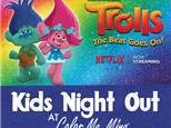 Kids Night Out - TROLLS!! Jan 19th