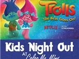 Kids Night Out - TROLLS!! Jan 19th