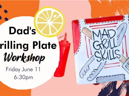 Dad's Grilling Plate Workshop! Friday, June 11th