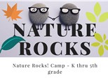 Nature Rocks! Camp - K thru 5th grade