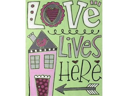'Love Lives Here' Board Art! Saturday, February 25th 7-10p
