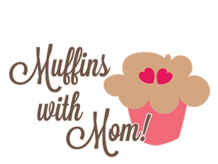 Muffins With Mom- May 2nd