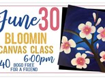 June 30th Bloomin Canvas Class