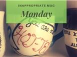 Inappropriate Mug Monday