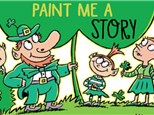Paint Me A Story: St Patrick's Day - March 16