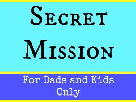 A Secret Mission for Dads and Kids