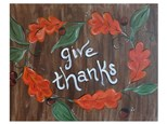 Give Thanks! - Paint & Sip - Nov 11