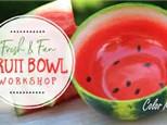 Fruit Bowl Workshop- June 24