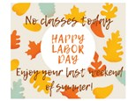 HAPPY LABOR DAY - No Saturday Classes!