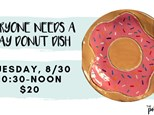 Pottery Patch Camp: Tuesday,7/30 CLAY:  Everyone Needs A Donut Dish