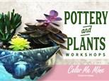 Pottery and Plants - Choose Jun 4th or Jun 5th
