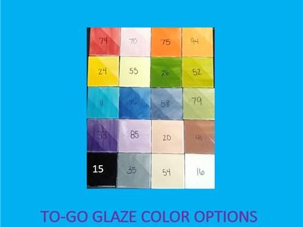 To Go Glazes- Choose maximum of 5 per piece