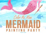Mermaid Painting Party- ALL AGES!