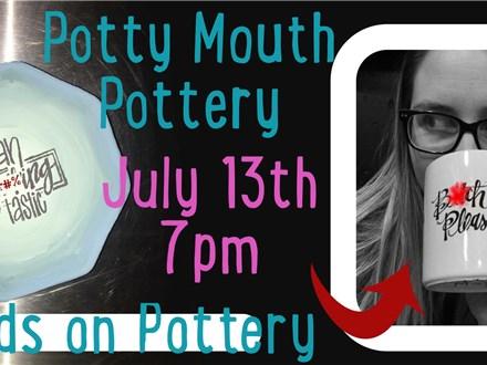 Potty Mouth Pottery - July 13th 7pm