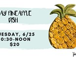 Pottery Patch Camp Tuesday, 6/25 (10:30-NOON) CLAY: Pineapple Dish