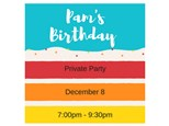 Pam's Birthday - Private Party - Dec 8