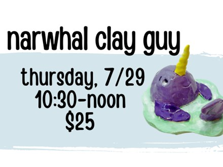 Pottery Patch Camp Thursday, 7/29 CLAY: Narwhal Clay Guy