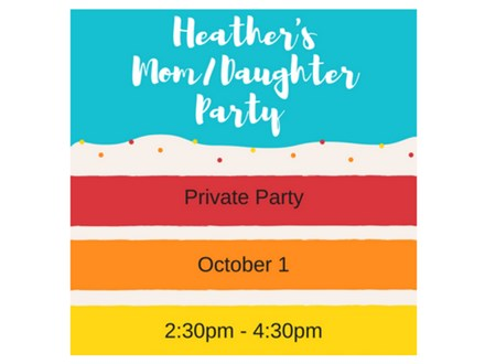 Heather's Mother/Daughter Outing - Private Party - Oct 1