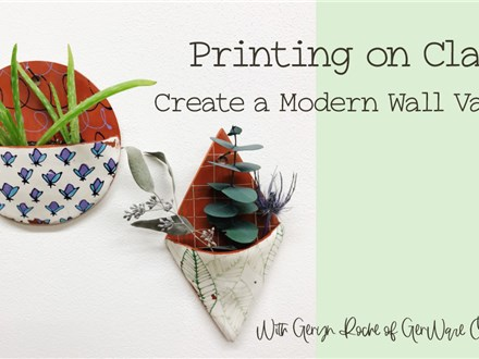 Printing on Clay: Create a Modern Wall Vase: Dec 14