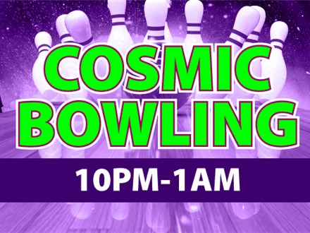 Cosmic Bowling Fri & Sat 10 PM-1 AM