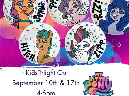 My Little Pony Kids Night Out Sept. 10th