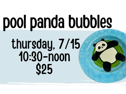 Pottery Patch Camp Thursday, 7/15 POTTERY: Pool Panda Bubbles