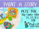 Paint a Story - Easter Adventure 3/11, 3/15, 3/26