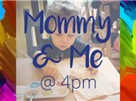 4pm Mommy & Me