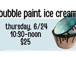 Pottery Patch Camp Thursday, 6/24 POTTERY: You Scream, I scream for Bubble Paint Ice Cream!