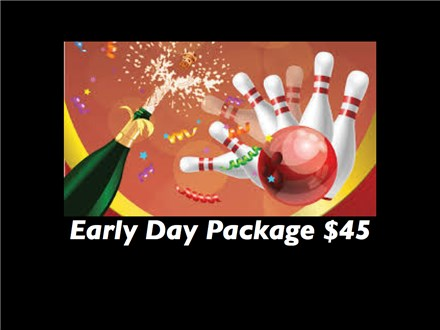 New Years Eve Early Day Package $45 per Lane
