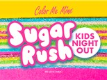 "KIDS NIGHT OUT - ""Sugar Rush"" ~ 2/21"