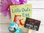 """""""Little Owls Egg"""" Pre-K Story Time"""
