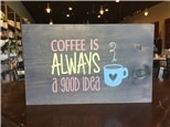 "Board Art! ""Coffee is Always a Good Idea!"" Saturday, April 29th 7-9p"