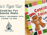 Kid's Night Out: Cookies for Santa Plate