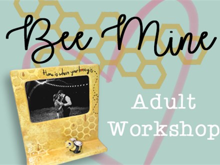 Adult Class: Bee Mine - February 7th @ 6PM