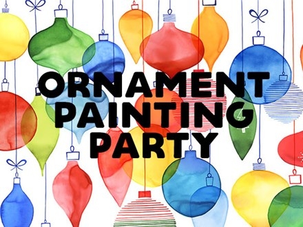 Family Ornament Painting Party - November 26
