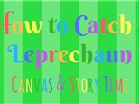 """How to Catch a Leprechaun"" Canvas & Story Time"