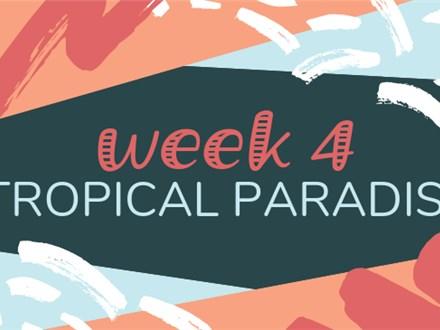 Summer Camp Week 4: TROPICAL PARADISE (June 24th - 28th)