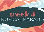 Summer Camp Week 4: TROPICAL PARADISE (June 24th - 28th)