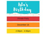 Isla's Birthday - Private Party - Dec 16